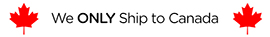 We ONLY Ship to Canada